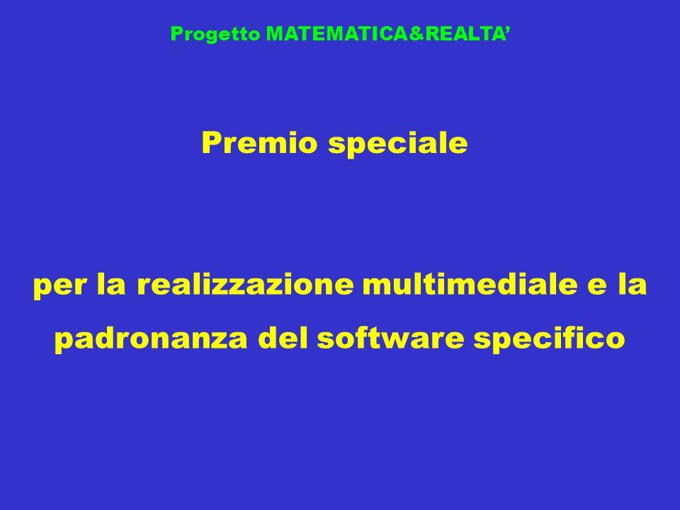 Progetto MATEMATICA&REALTA Premio speciale per la realizzazione multimediale e la padronanza del software specifico