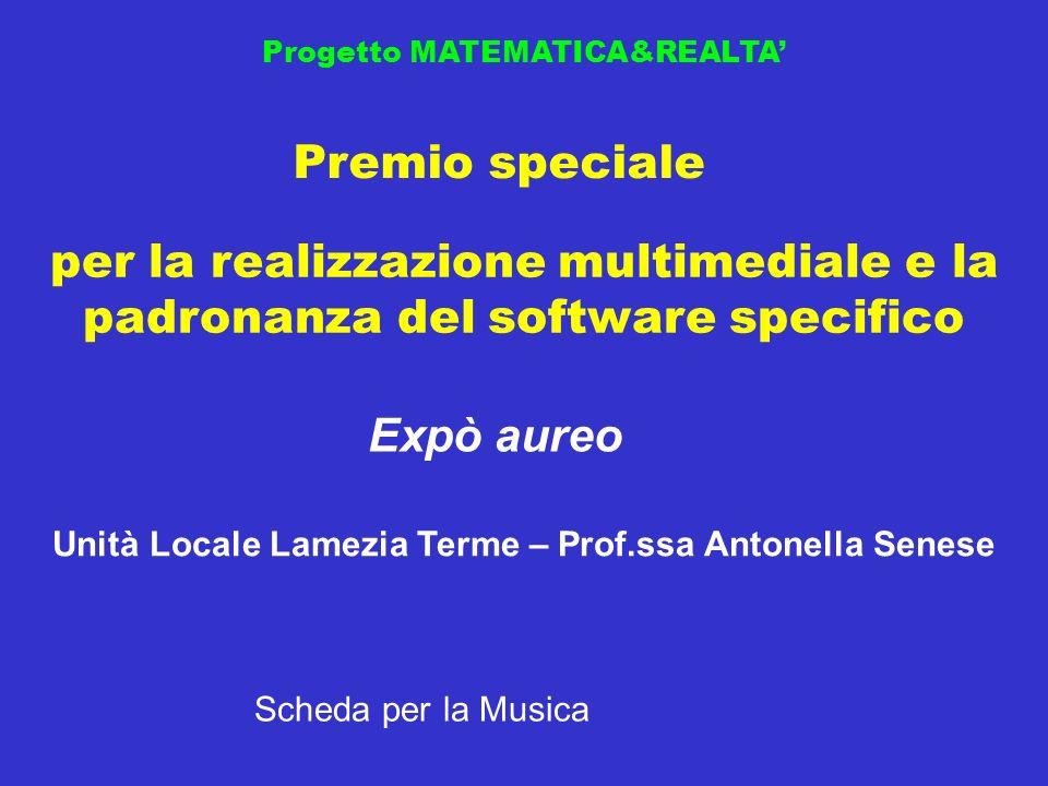 Progetto MATEMATICA&REALTA Premio speciale Expò aureo Unità Locale Lamezia Terme – Prof.ssa Antonella Senese per la realizzazione multimediale e la pa