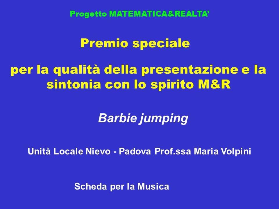 Progetto MATEMATICA&REALTA Premio speciale per la qualità della presentazione e la sintonia con lo spirito M&R Barbie jumping Unità Locale Nievo - Pad