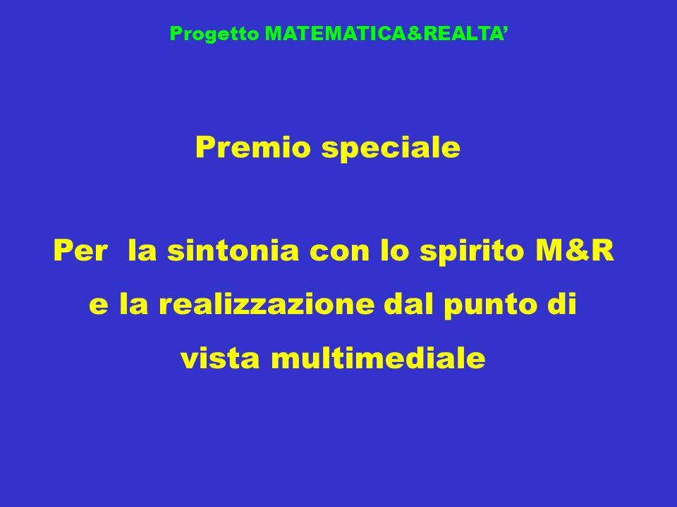 Progetto MATEMATICA&REALTA Premio speciale Per la sintonia con lo spirito M&R e la realizzazione dal punto di vista multimediale