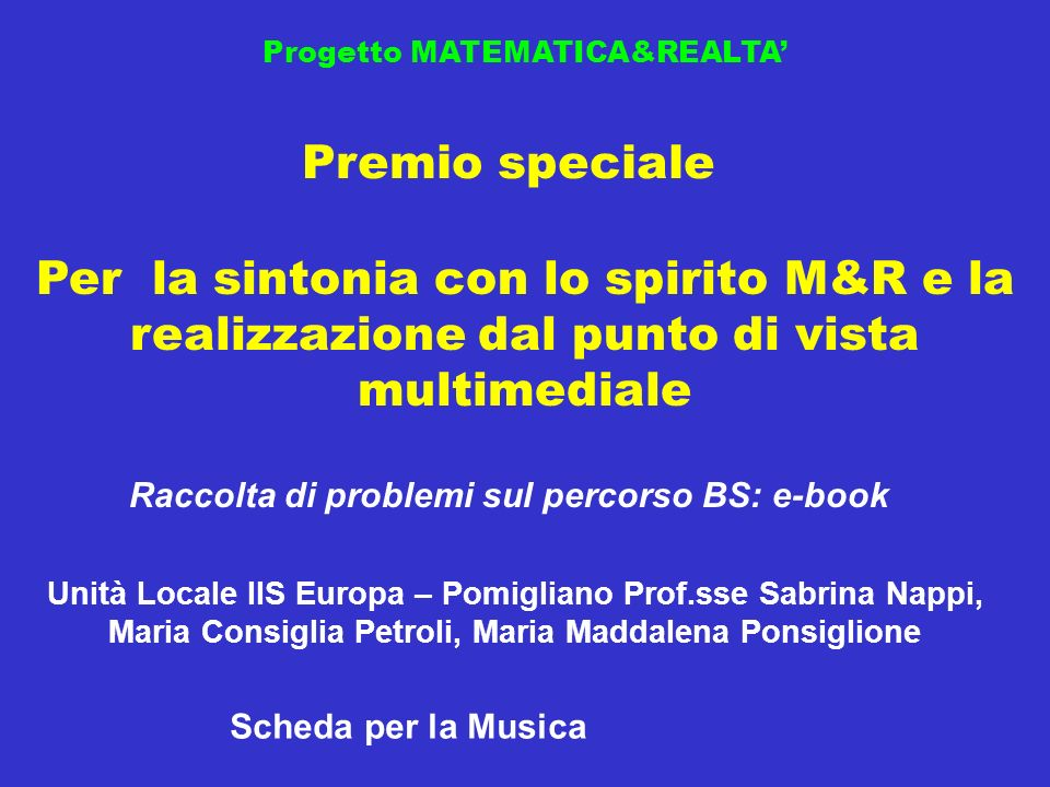 Progetto MATEMATICA&REALTA Premio speciale Raccolta di problemi sul percorso BS: e-book Per la sintonia con lo spirito M&R e la realizzazione dal punt