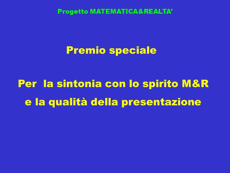 Progetto MATEMATICA&REALTA Premio speciale Per la sintonia con lo spirito M&R e la qualità della presentazione