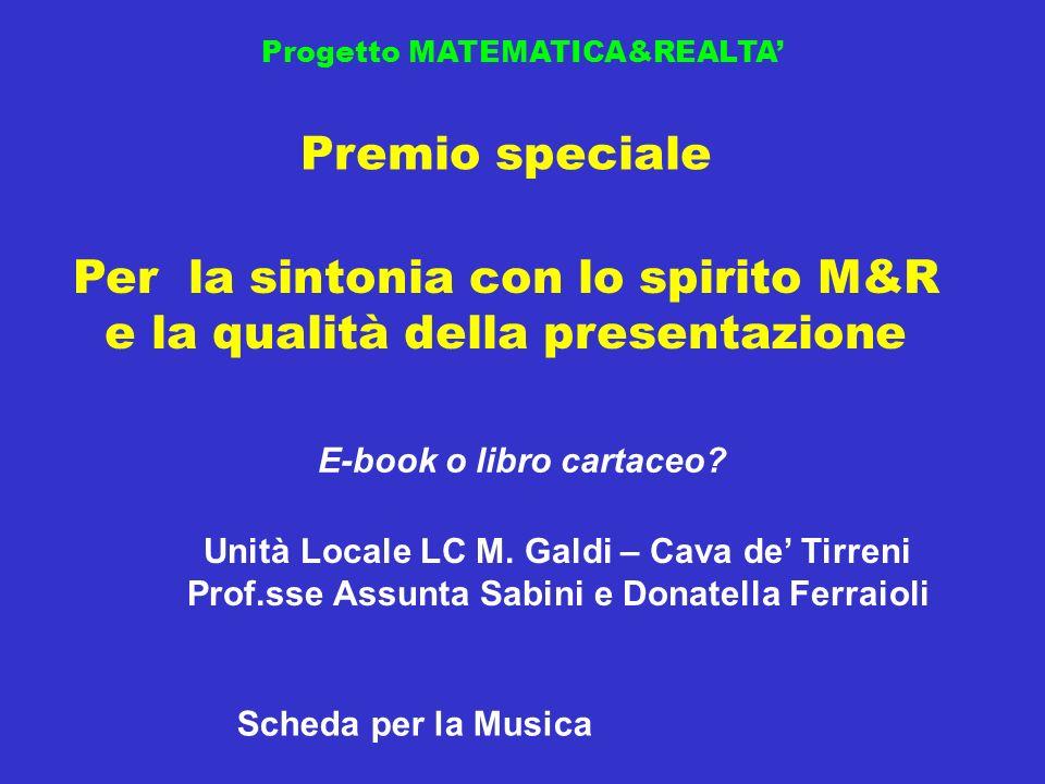 Progetto MATEMATICA&REALTA Premio speciale E-book o libro cartaceo? Per la sintonia con lo spirito M&R e la qualità della presentazione Unità Locale L