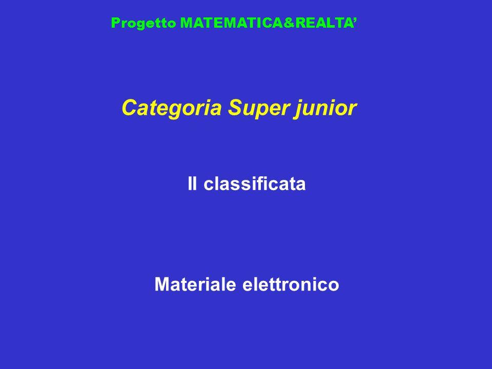 Progetto MATEMATICA&REALTA II classificata Categoria Super junior Materiale elettronico