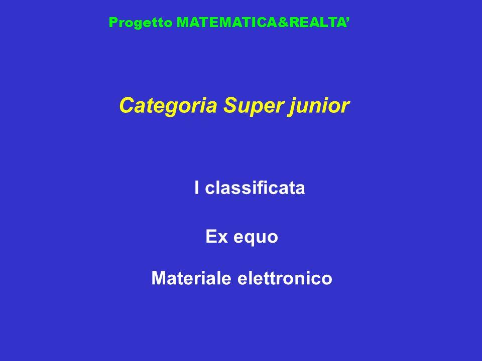 Progetto MATEMATICA&REALTA Ex equo Categoria Super junior Materiale elettronico I classificata