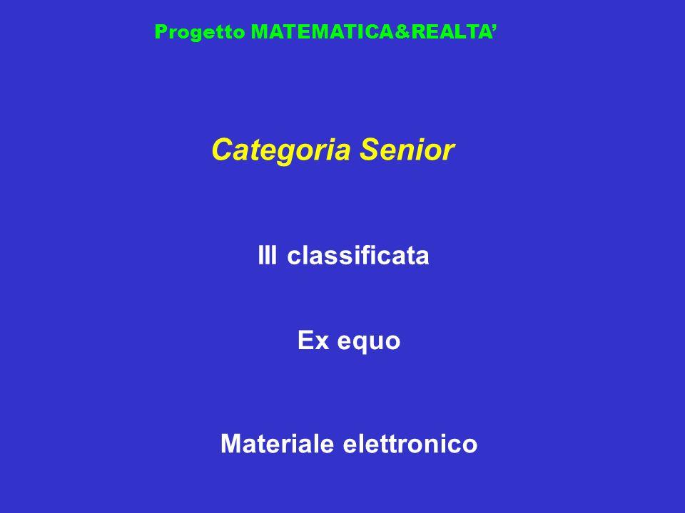 Progetto MATEMATICA&REALTA III classificata Categoria Senior Materiale elettronico Ex equo