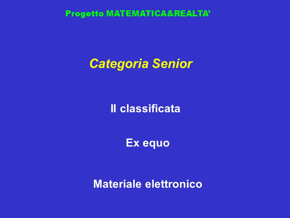 Progetto MATEMATICA&REALTA II classificata Categoria Senior Materiale elettronico Ex equo