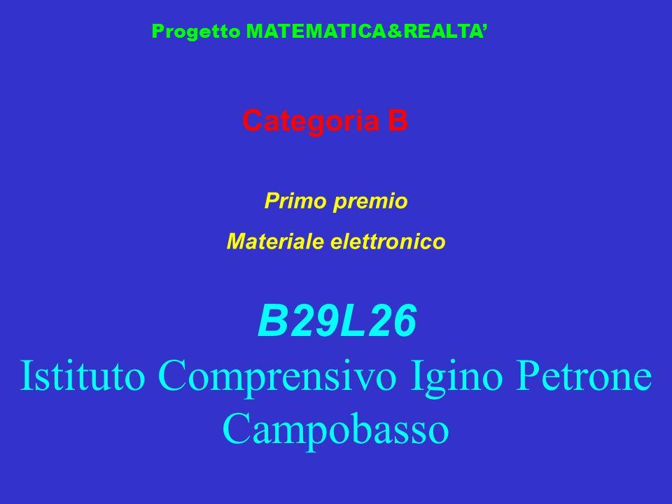 Progetto MATEMATICA&REALTA Categoria B Primo premio Materiale elettronico B29L26 Istituto Comprensivo Igino Petrone Campobasso