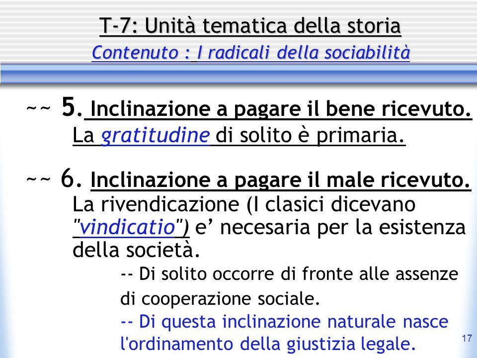 17 T-7: Unità tematica della storia Contenuto : I radicali della sociabilità ~~ 5. Inclinazione a pagare il bene ricevuto. La gratitudine di solito è
