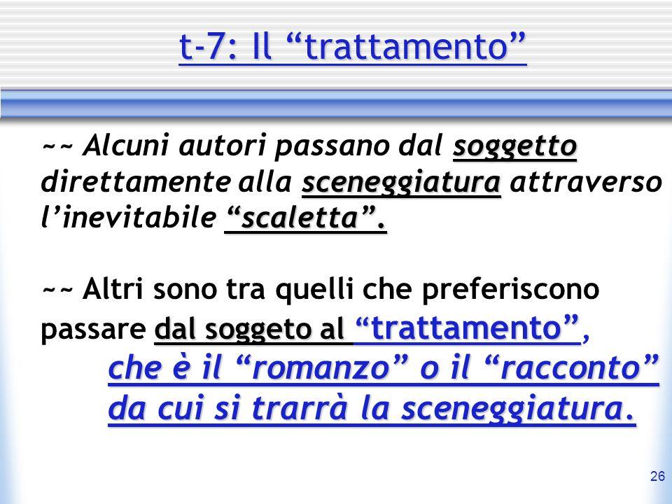 26 t-7: Il trattamento soggetto sceneggiatura scaletta. ~~ Alcuni autori passano dal soggetto direttamente alla sceneggiatura attraverso linevitabile