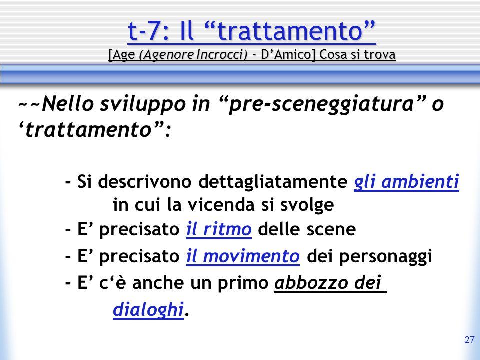 27 t-7: Il trattamento [Age (Agenore Incrocci) - DAmico] Cosa si trova ~~Nello sviluppo in pre-sceneggiatura o trattamento: - Si descrivono dettagliat