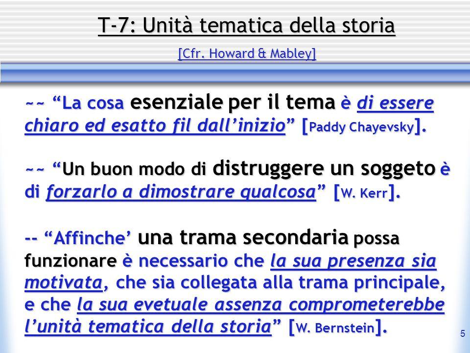 5 T-7: Unità tematica della storia [Cfr. Howard & Mabley] ~~ La cosa esenziale per il tema è di essere chiaro ed esatto fil dallinizio [ Paddy Chayevs