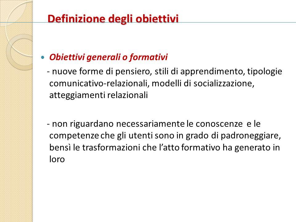 Definizione degli obiettivi Obiettivi generali o formativi - nuove forme di pensiero, stili di apprendimento, tipologie comunicativo-relazionali, mode