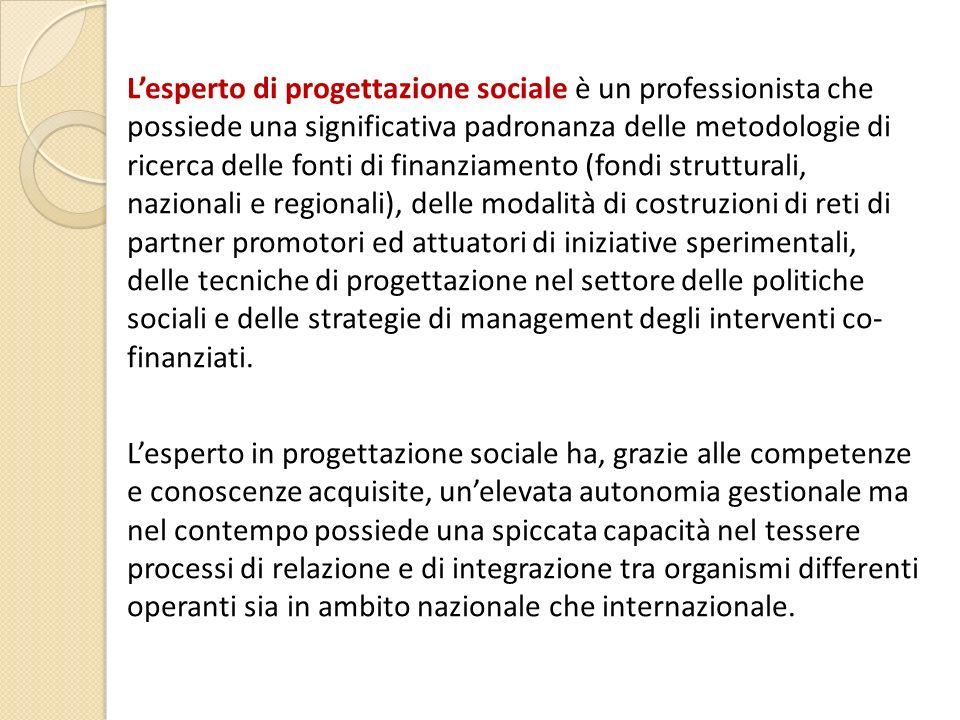 Lesperto di progettazione sociale è un professionista che possiede una significativa padronanza delle metodologie di ricerca delle fonti di finanziame
