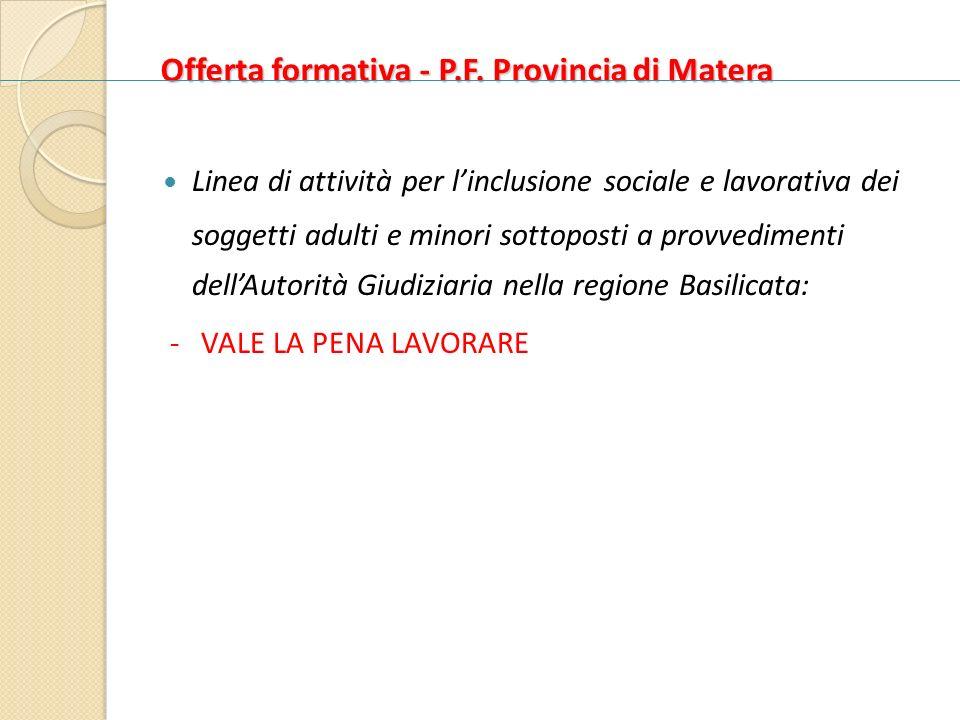Offerta formativa - P.F. Provincia di Matera Linea di attività per linclusione sociale e lavorativa dei soggetti adulti e minori sottoposti a provvedi