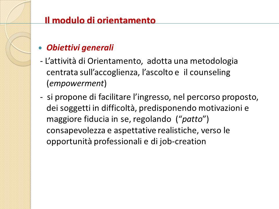 Il modulo di orientamento Obiettivi generali - Lattività di Orientamento, adotta una metodologia centrata sullaccoglienza, lascolto e il counseling (e