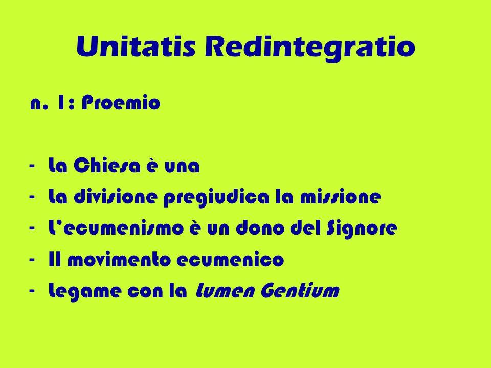 Unitatis Redintegratio n. 1: Proemio -La Chiesa è una -La divisione pregiudica la missione -Lecumenismo è un dono del Signore -Il movimento ecumenico