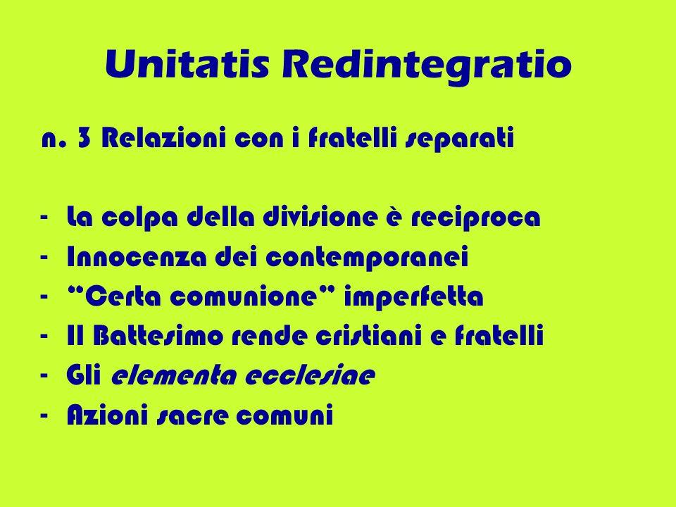Unitatis Redintegratio n. 3 Relazioni con i fratelli separati -La colpa della divisione è reciproca -Innocenza dei contemporanei -Certa comunione impe