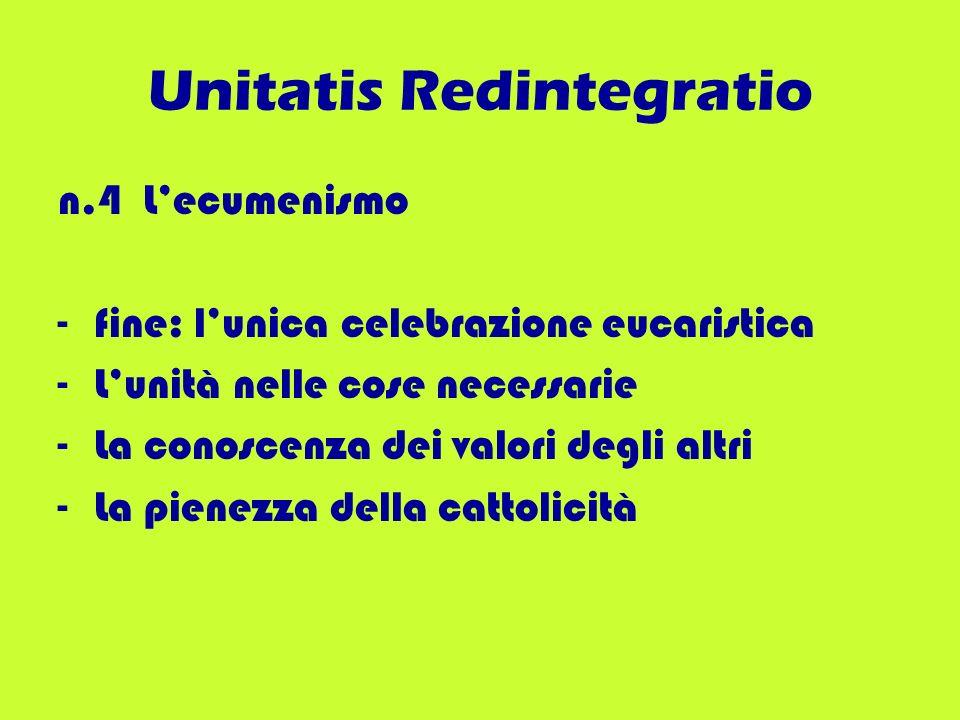 Unitatis Redintegratio n.4 Lecumenismo -fine: lunica celebrazione eucaristica -Lunità nelle cose necessarie -La conoscenza dei valori degli altri -La