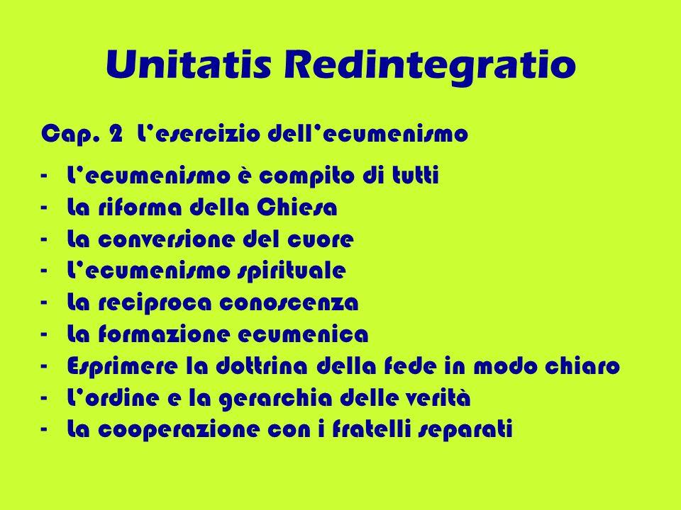 Unitatis Redintegratio Cap. 2 Lesercizio dellecumenismo -Lecumenismo è compito di tutti -La riforma della Chiesa -La conversione del cuore -Lecumenism