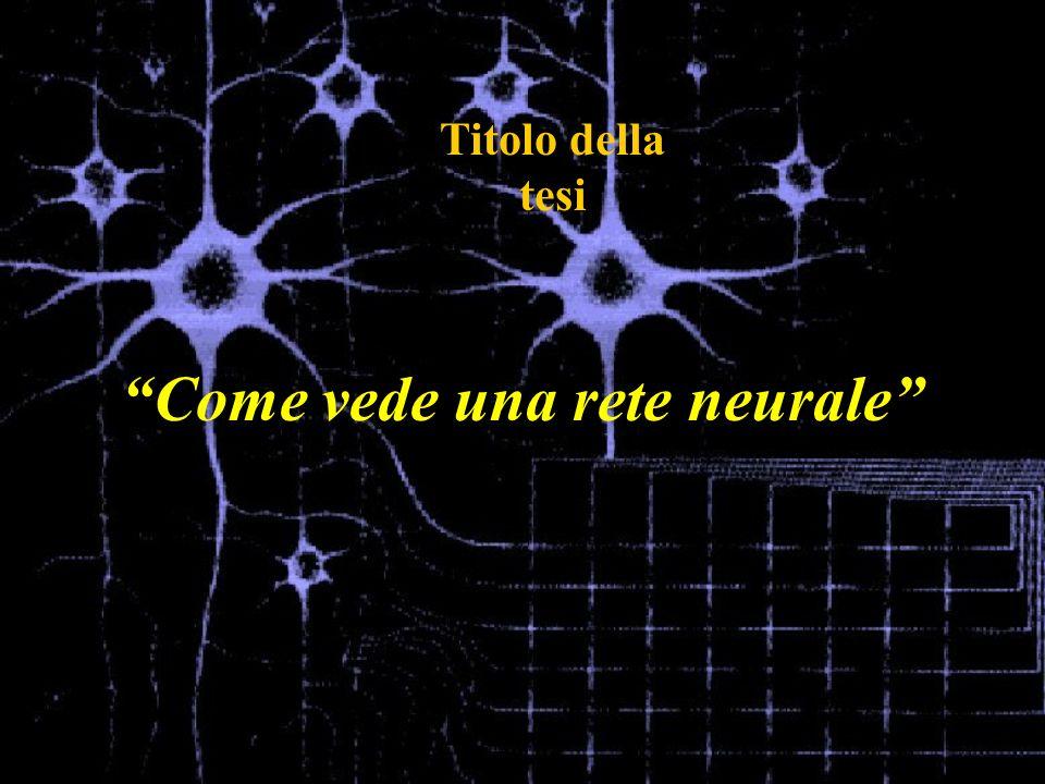 Come vede una rete neurale Titolo della tesi