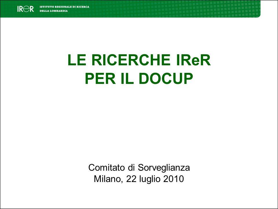 LE RICERCHE IReR PER IL DOCUP Comitato di Sorveglianza Milano, 22 luglio 2010