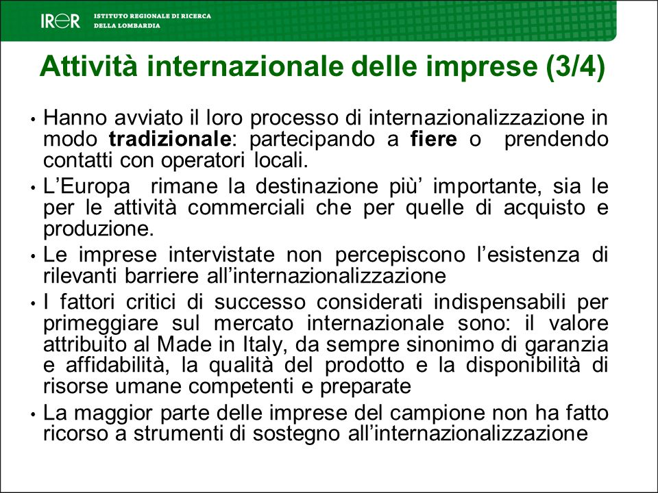 Attività internazionale delle imprese (3/4) Hanno avviato il loro processo di internazionalizzazione in modo tradizionale: partecipando a fiere o prendendo contatti con operatori locali.