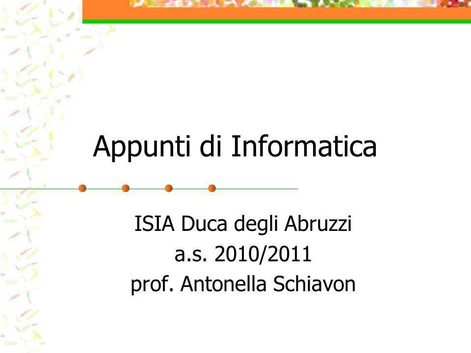 Appunti di Informatica ISIA Duca degli Abruzzi a.s. 2010/2011 prof. Antonella Schiavon