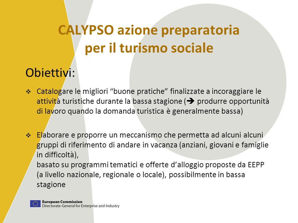 CALYPSO azione preparatoria per il turismo sociale Obiettivi: Catalogare le migliori buone pratiche finalizzate a incoraggiare le attività turistiche