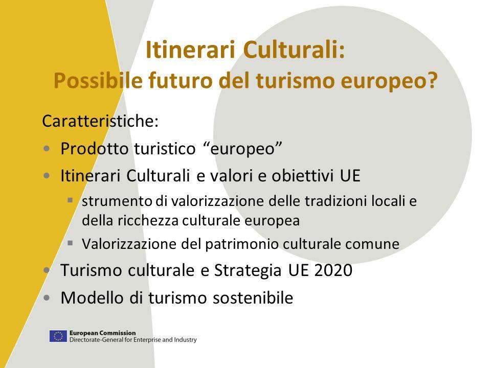 Itinerari Culturali: Possibile futuro del turismo europeo? Caratteristiche: Prodotto turistico europeo Itinerari Culturali e valori e obiettivi UE str