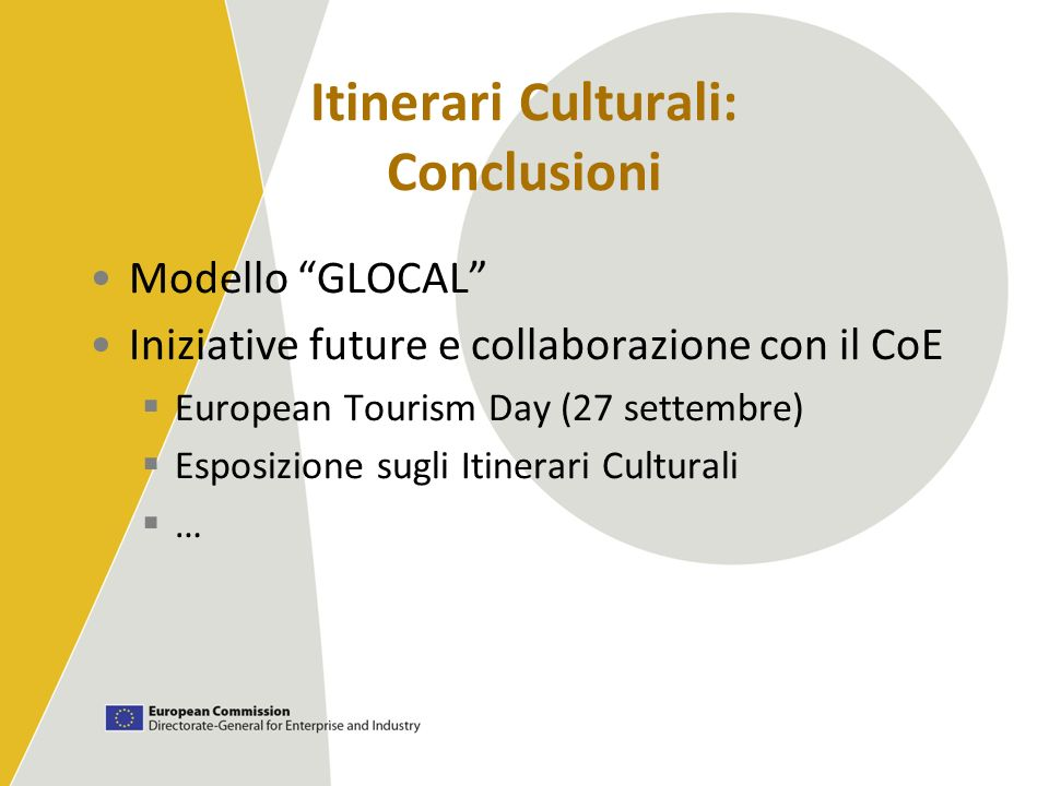 Itinerari Culturali: Conclusioni Modello GLOCAL Iniziative future e collaborazione con il CoE European Tourism Day (27 settembre) Esposizione sugli It