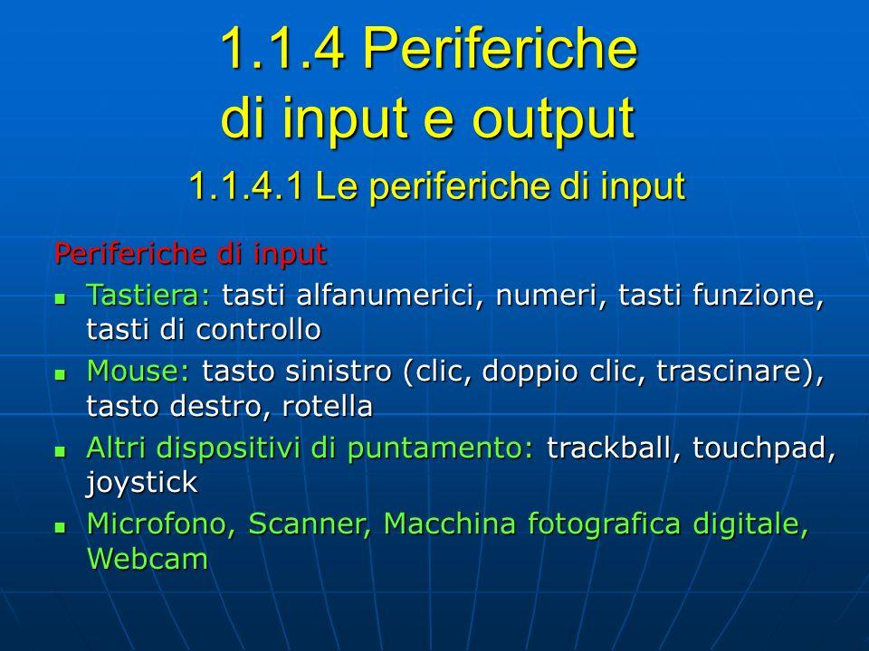 1.1.4.1 Le periferiche di input Periferiche di input Tastiera: tasti alfanumerici, numeri, tasti funzione, tasti di controllo Tastiera: tasti alfanume
