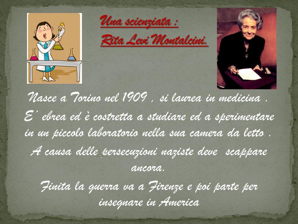 Nasce a Torino nel 1909, si laurea in medicina. E ebrea ed è costretta a studiare ed a sperimentare in un piccolo laboratorio nella sua camera da lett