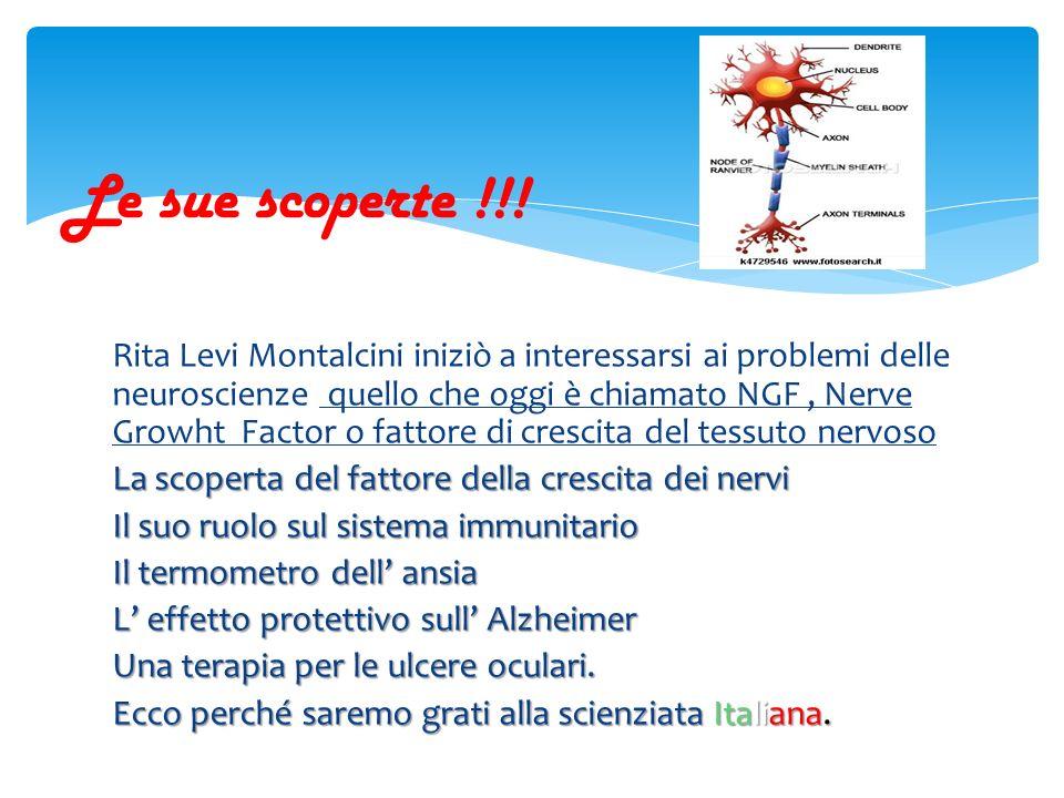Il premio Nobel Rita Levi Montalcini è stata insignita del Nobel per la medicina nel 1986, alletà di 77 anni, insieme allamericano Stanley Cohen, per la scoperta avvenuta nei primi anni Cinquanta del fattore di crescita nervoso o NGF (Nerve Growth Factor).