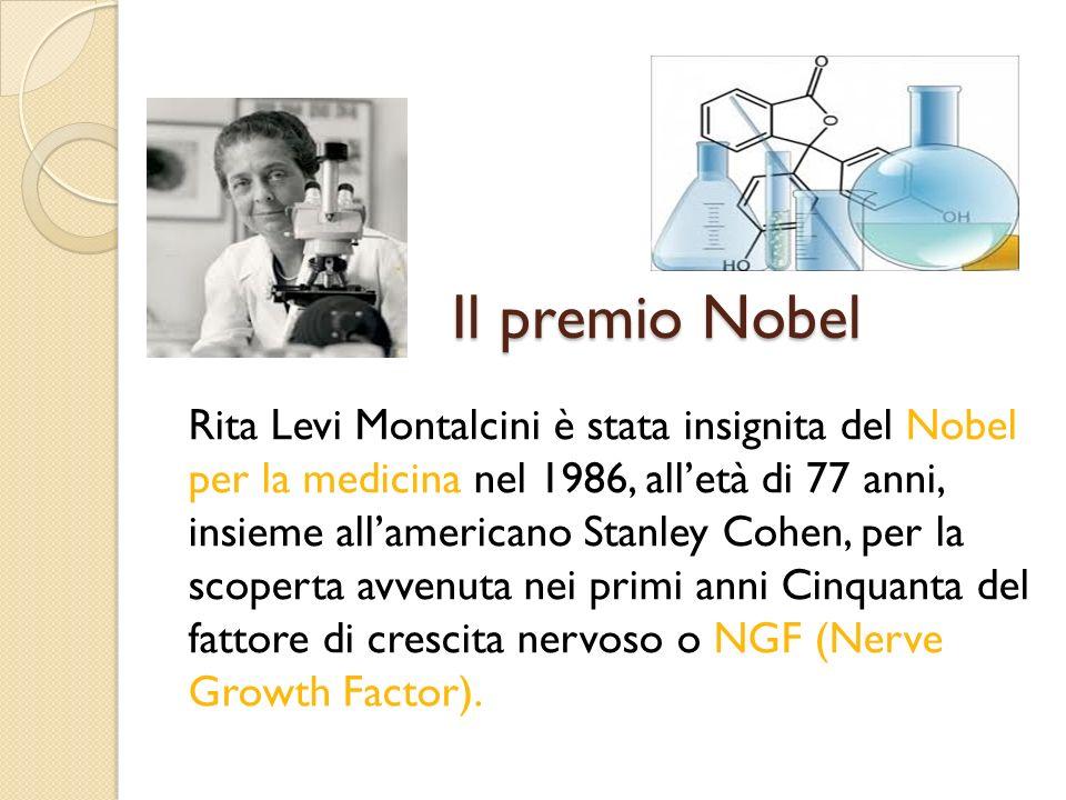 Il premio Nobel Rita Levi Montalcini è stata insignita del Nobel per la medicina nel 1986, alletà di 77 anni, insieme allamericano Stanley Cohen, per