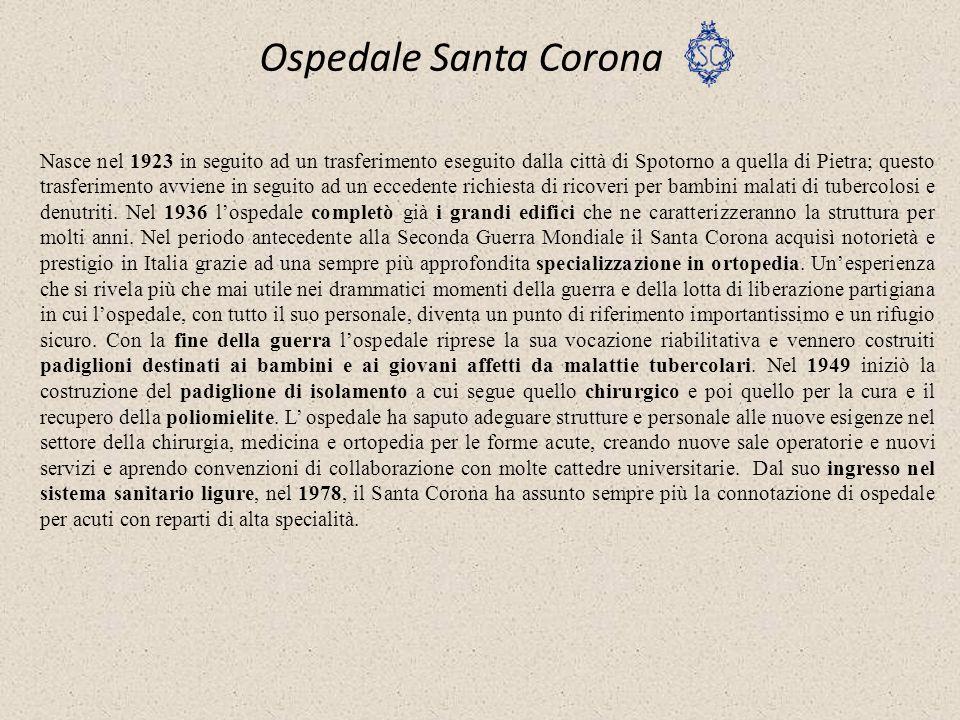 Ospedale Santa Corona Nasce nel 1923 in seguito ad un trasferimento eseguito dalla città di Spotorno a quella di Pietra; questo trasferimento avviene