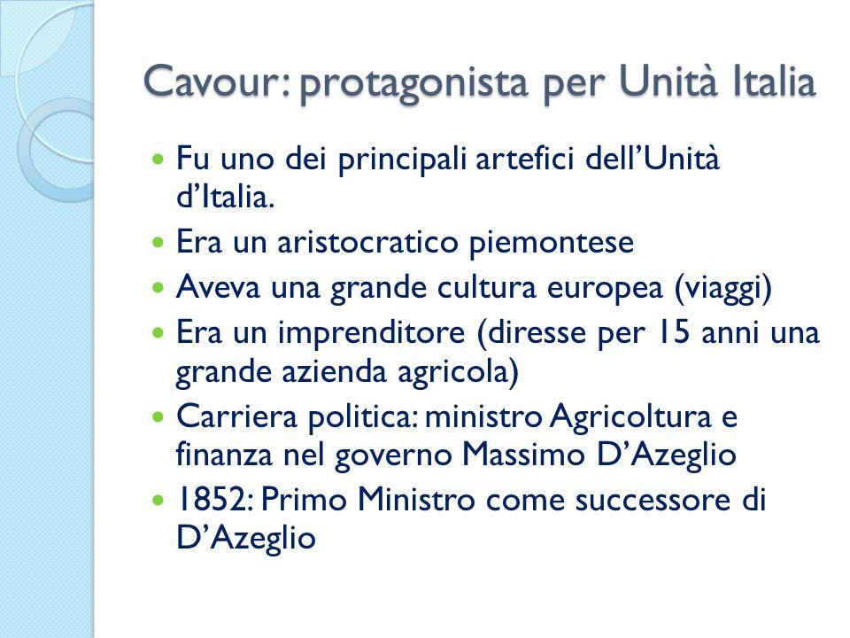 Cavour: protagonista per Unità Italia Fu uno dei principali artefici dellUnità dItalia. Era un aristocratico piemontese Aveva una grande cultura europ