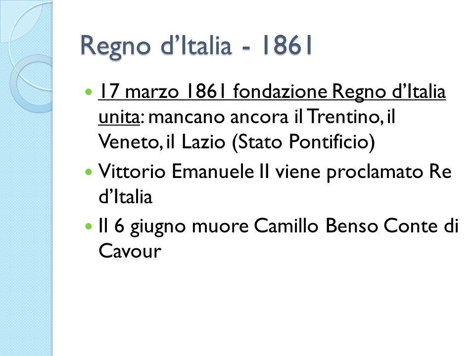 Regno dItalia - 1861 17 marzo 1861 fondazione Regno dItalia unita: mancano ancora il Trentino, il Veneto, il Lazio (Stato Pontificio) Vittorio Emanuel