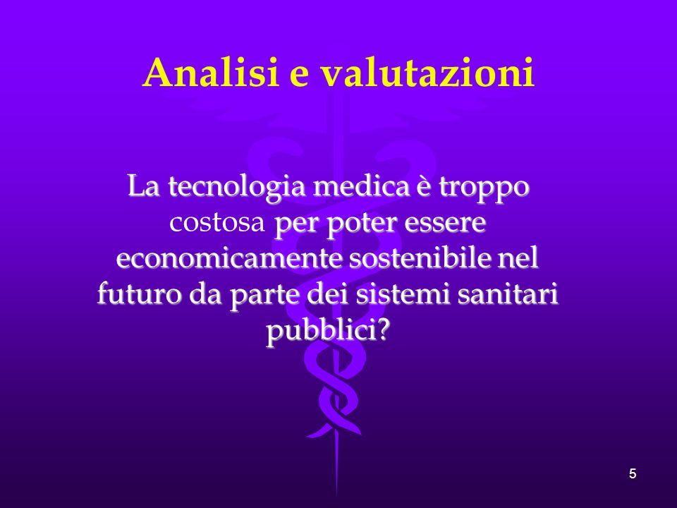 5 Analisi e valutazioni La tecnologia medica è troppo per poter essere economicamente sostenibile nel futuro da parte dei sistemi sanitari pubblici.