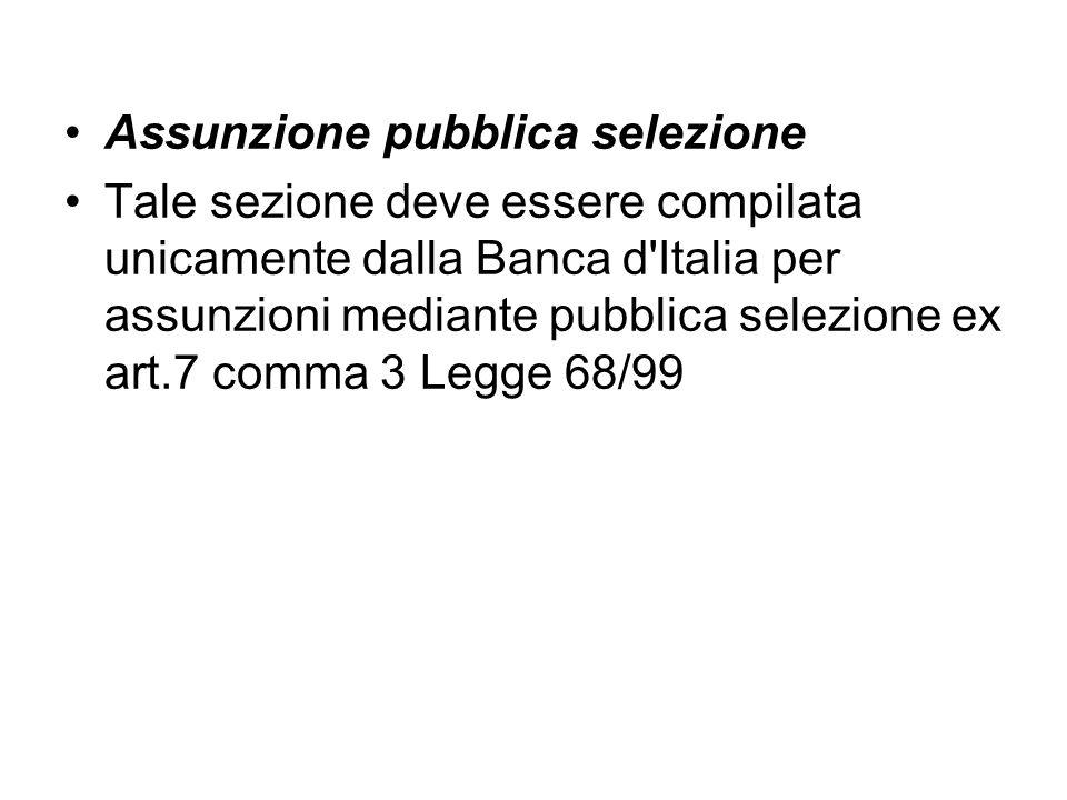 Assunzione pubblica selezione Tale sezione deve essere compilata unicamente dalla Banca d'Italia per assunzioni mediante pubblica selezione ex art.7 c