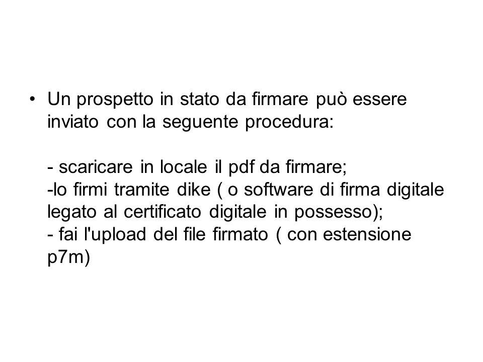 Un prospetto in stato da firmare può essere inviato con la seguente procedura: - scaricare in locale il pdf da firmare; -lo firmi tramite dike ( o sof