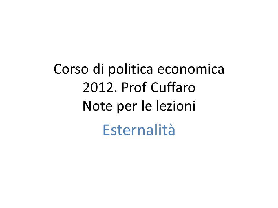 Corso di politica economica 2012. Prof Cuffaro Note per le lezioni Esternalità
