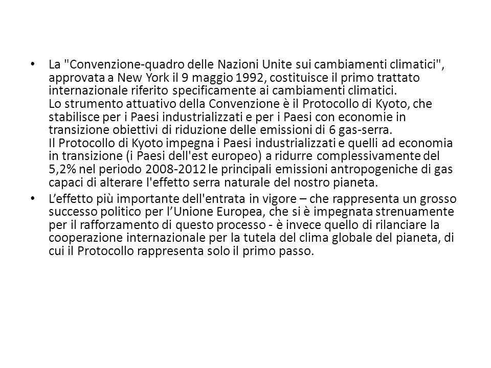 La Convenzione-quadro delle Nazioni Unite sui cambiamenti climatici , approvata a New York il 9 maggio 1992, costituisce il primo trattato internazionale riferito specificamente ai cambiamenti climatici.