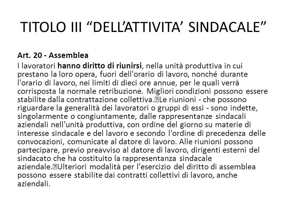 TITOLO III DELLATTIVITA SINDACALE Art. 20 - Assemblea I lavoratori hanno diritto di riunirsi, nella unità produttiva in cui prestano la loro opera, fu