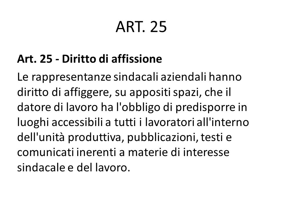 ART. 25 Art. 25 - Diritto di affissione Le rappresentanze sindacali aziendali hanno diritto di affiggere, su appositi spazi, che il datore di lavoro h