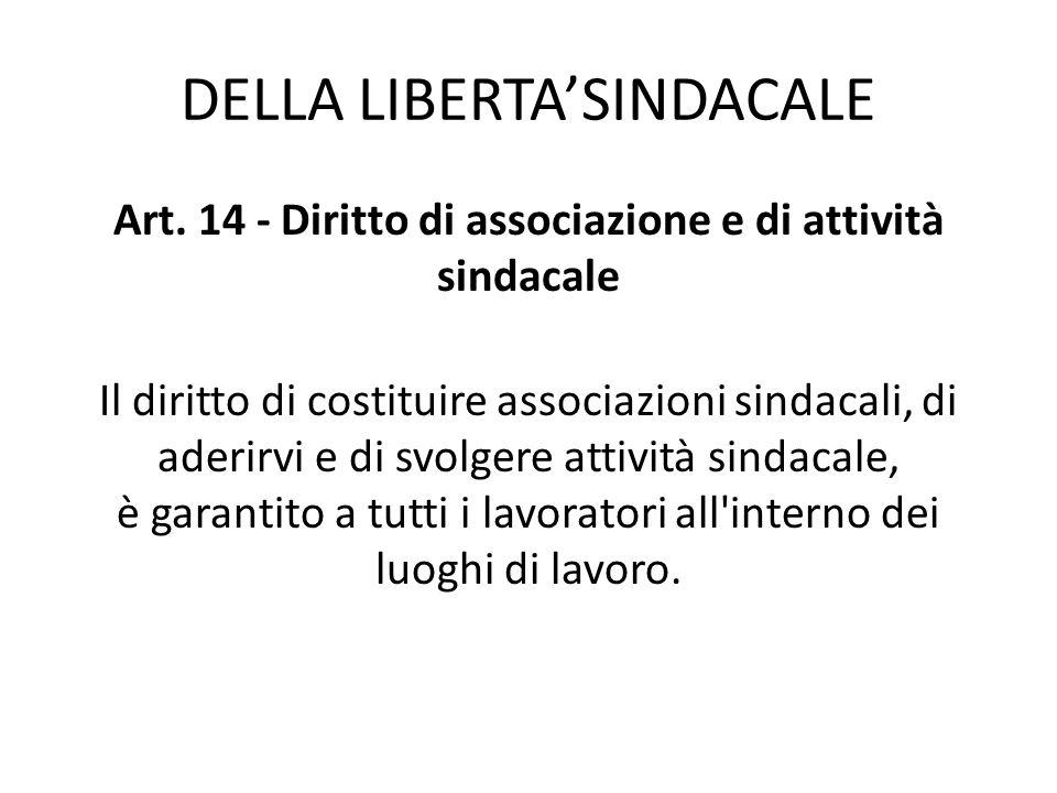 DELLA LIBERTASINDACALE Art. 14 - Diritto di associazione e di attività sindacale Il diritto di costituire associazioni sindacali, di aderirvi e di svo