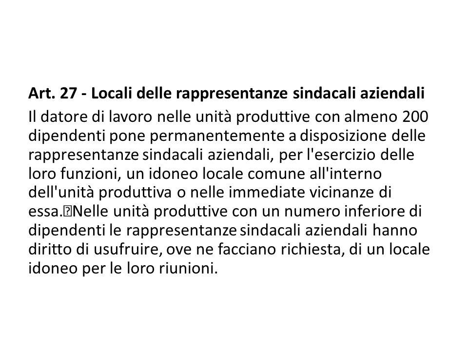 Art. 27 - Locali delle rappresentanze sindacali aziendali Il datore di lavoro nelle unità produttive con almeno 200 dipendenti pone permanentemente a