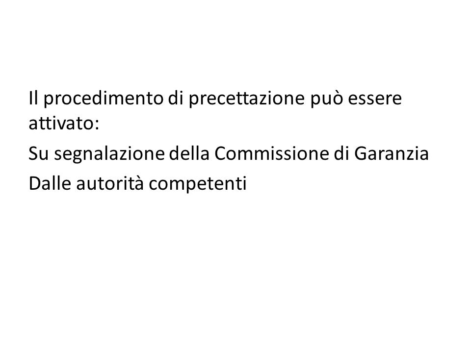 Il procedimento di precettazione può essere attivato: Su segnalazione della Commissione di Garanzia Dalle autorità competenti