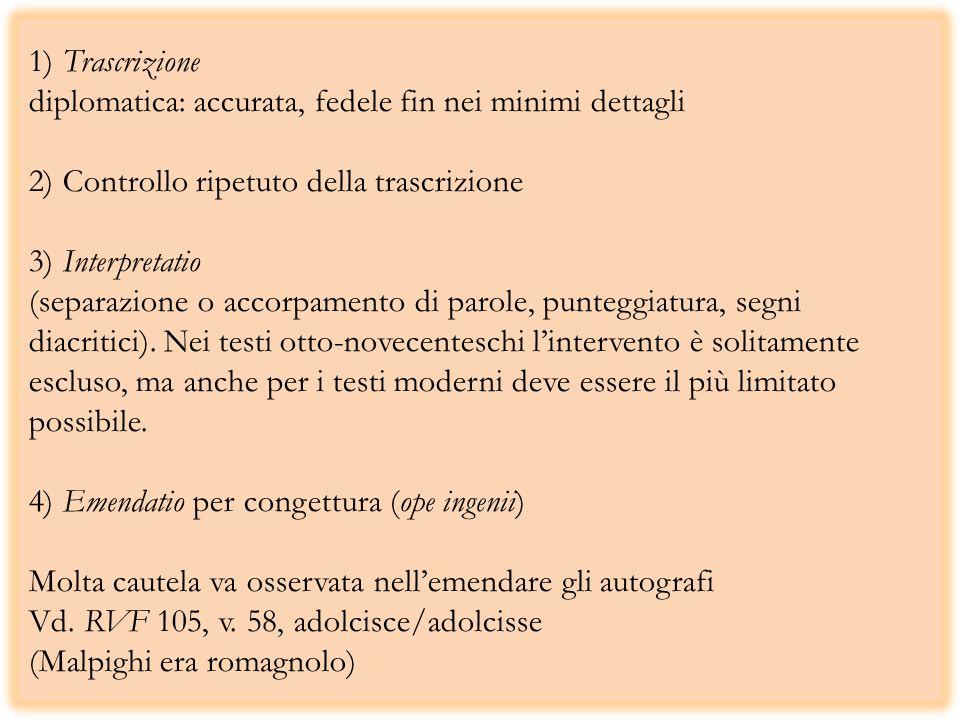 1) Trascrizione diplomatica: accurata, fedele fin nei minimi dettagli 2) Controllo ripetuto della trascrizione 3) Interpretatio (separazione o accorpa