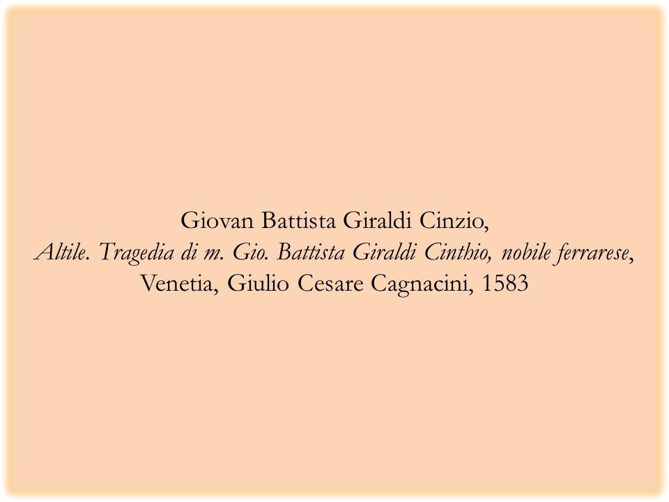 Giovan Battista Giraldi Cinzio, Altile. Tragedia di m. Gio. Battista Giraldi Cinthio, nobile ferrarese, Venetia, Giulio Cesare Cagnacini, 1583